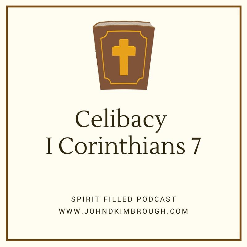 Celibacy : I Corinthians 7 - Spirit Filled Podcast Episode 62