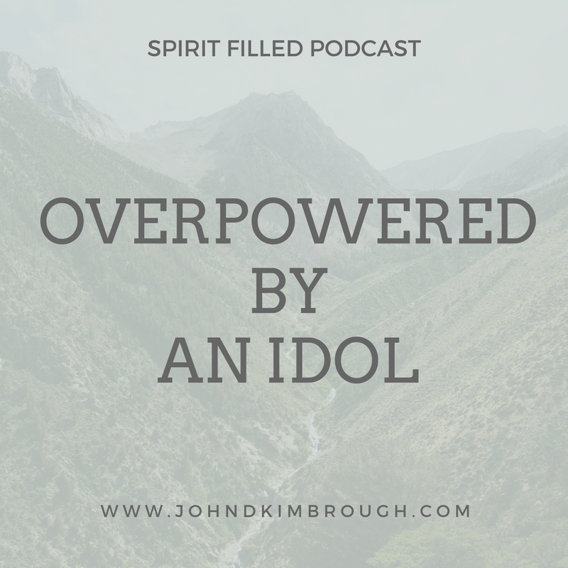 I Corinthians Chapter 10 Overpowered by an Idol - Spirit Filled Podcast Episode 64