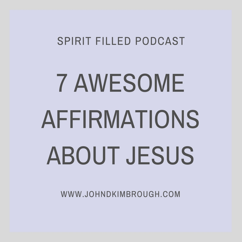 7 AWESOME AFFIRMATIONS ABOUT JESUS - Spirit Filled Podcast Episode 68
