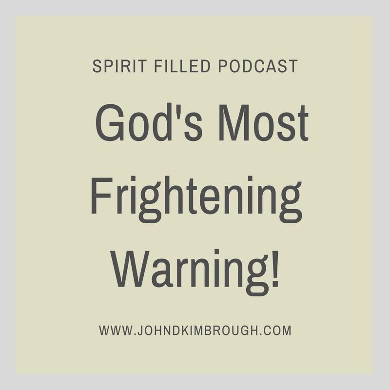 God's Most Frightening Warning - Spirit Filled Podcast Episode 76