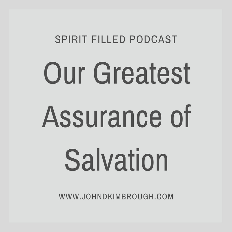 Our Greatest Assurance of Salvation - Spirit Filled Podcast Episode 77