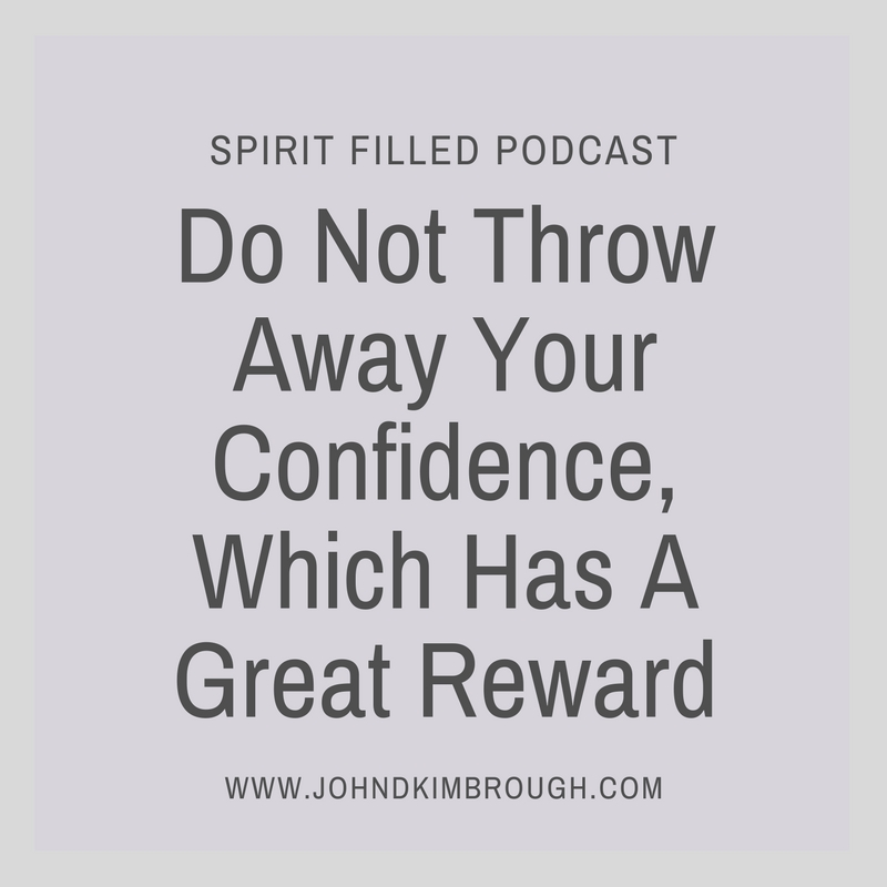 Do Not Throw Away Your Confidence, Which Has A Great Reward - Spirit Filled Podcast Episode 86