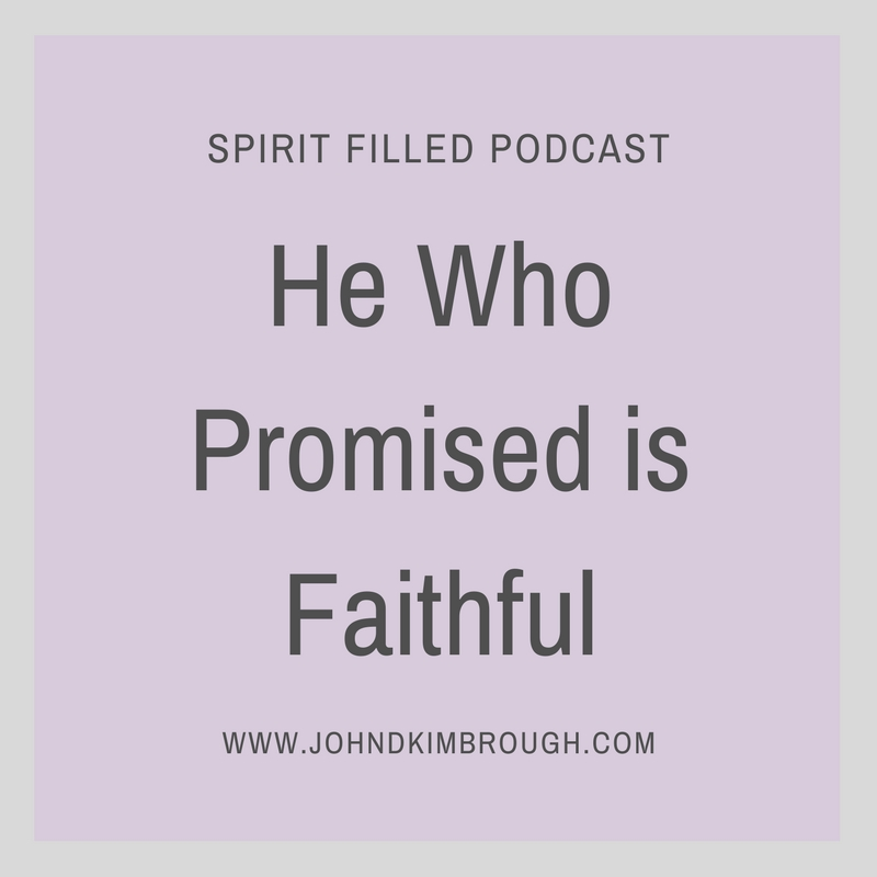 He Who Promised is Faithful - Spirit Filled Podcast Episode 85