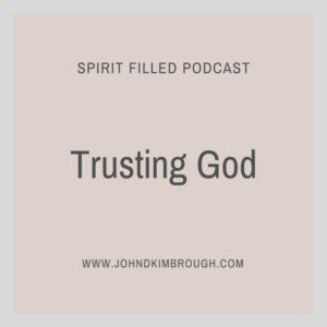 Trusting God, Hebrews, spirit filled podcast, John D Kimbrough