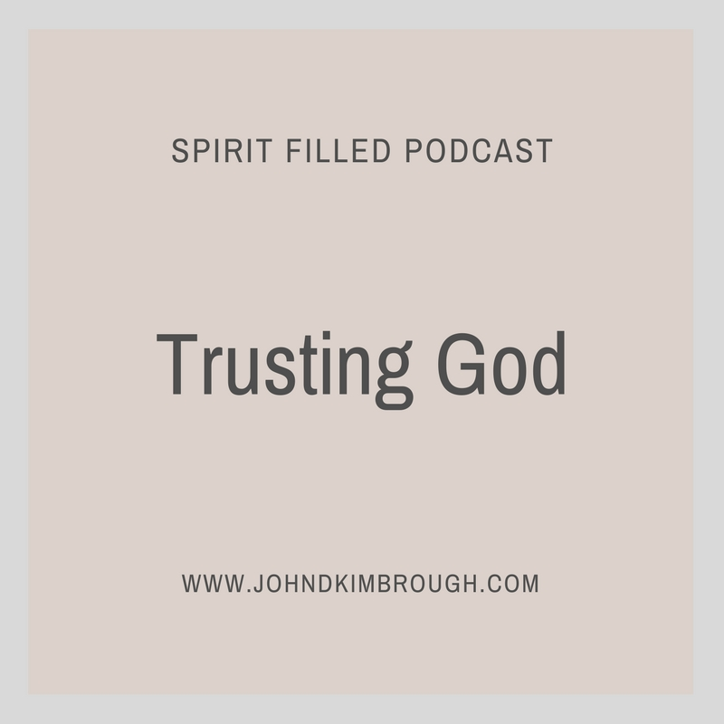 Trusting God - Spirit Filled Podcast Episode 87
