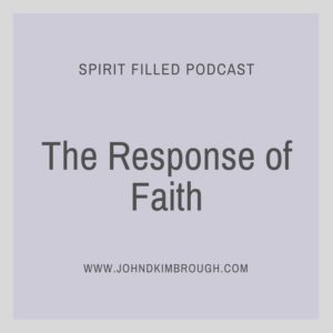 The Response of Faith, Spirit Filled Podcast