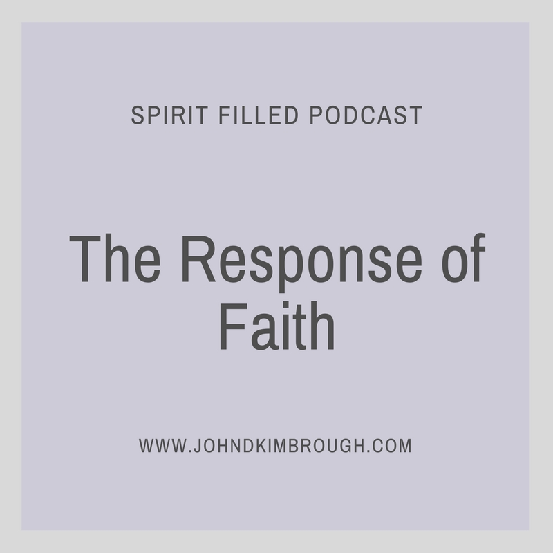The Response of Faith - Spirit Filled Podcast Episode 88