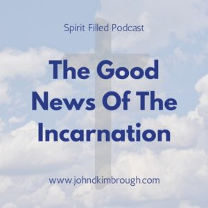 The Good News Of The Incarnation, spirit filled podcast