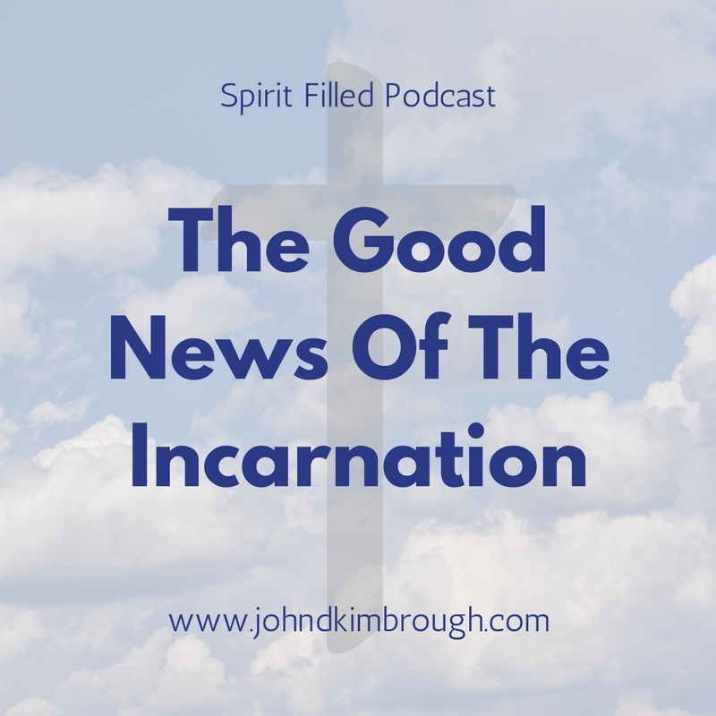 The Good News of the Incarnation - Spirit Filled Podcast Episode 89