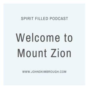 Welcome to Mount Zion, Spirit Filled Podcast