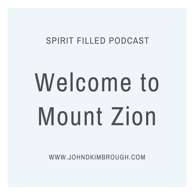 Welcome to Mount Zion – Spirit Filled Podcast Episode 90