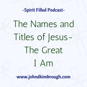 The Names and Titles of Jesus - The Great I Am, Bible Study, Podcast