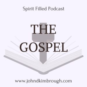 The Gospel, spirit filled podcast, bible study