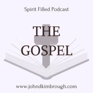 The Gospel, spirit filled podcast, bible study