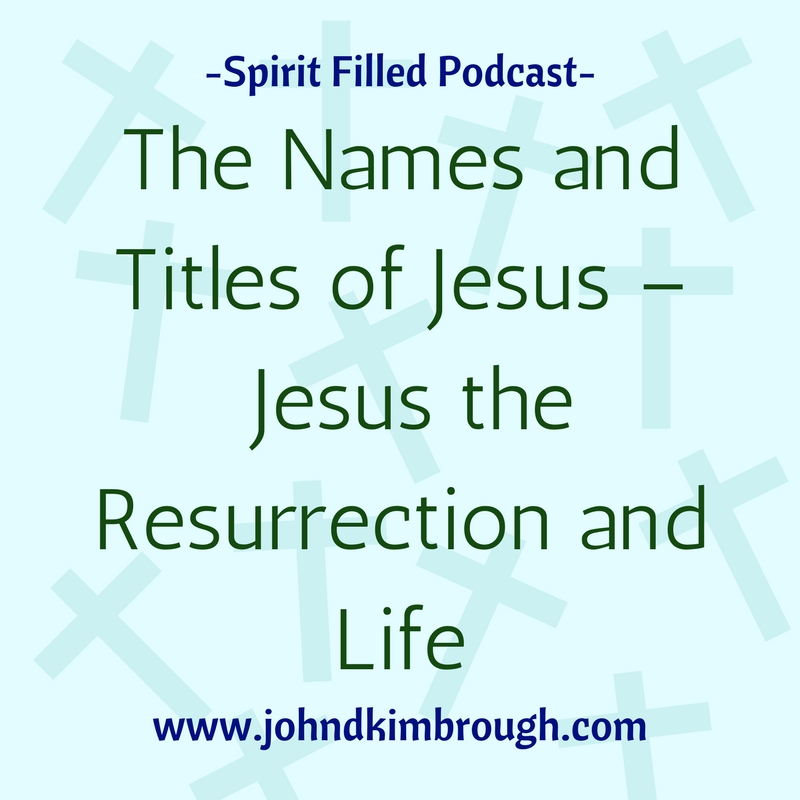 The Names and Titles of Jesus – Jesus the Resurrection and Life - Episode 96