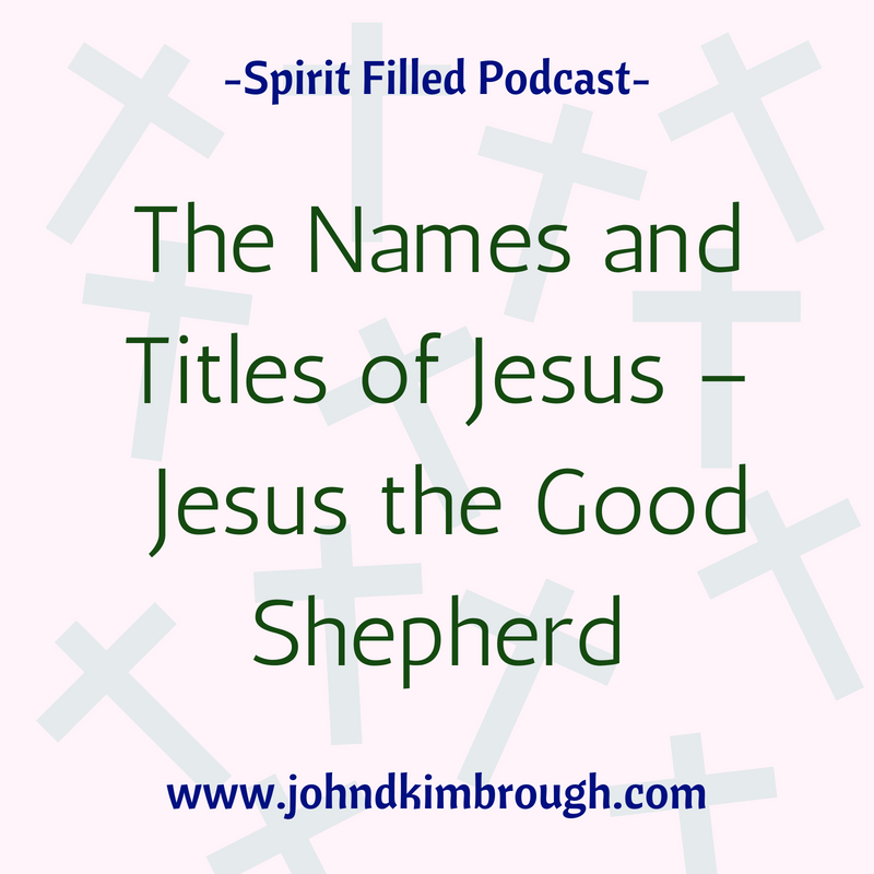 The Names and Titles of Jesus – Jesus the Good Shepherd Episode 98