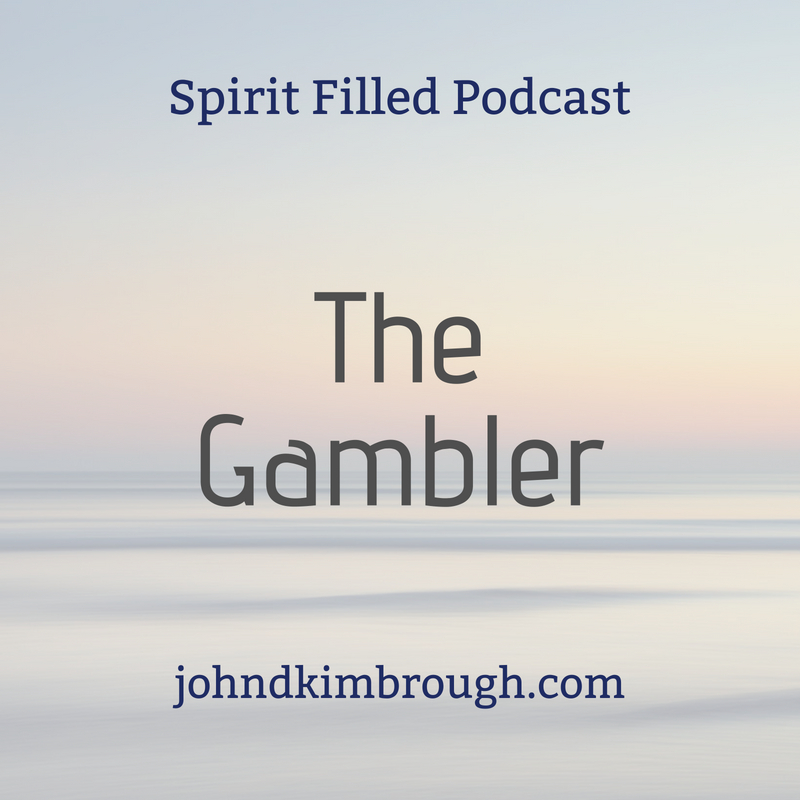 The Gambler - Spirit Filled Podcast Episode 100