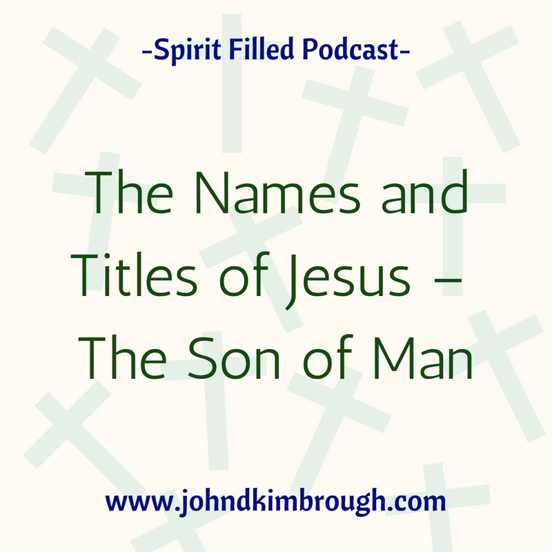 The Names and Titles of Jesus –  The Son of Man Episode 100