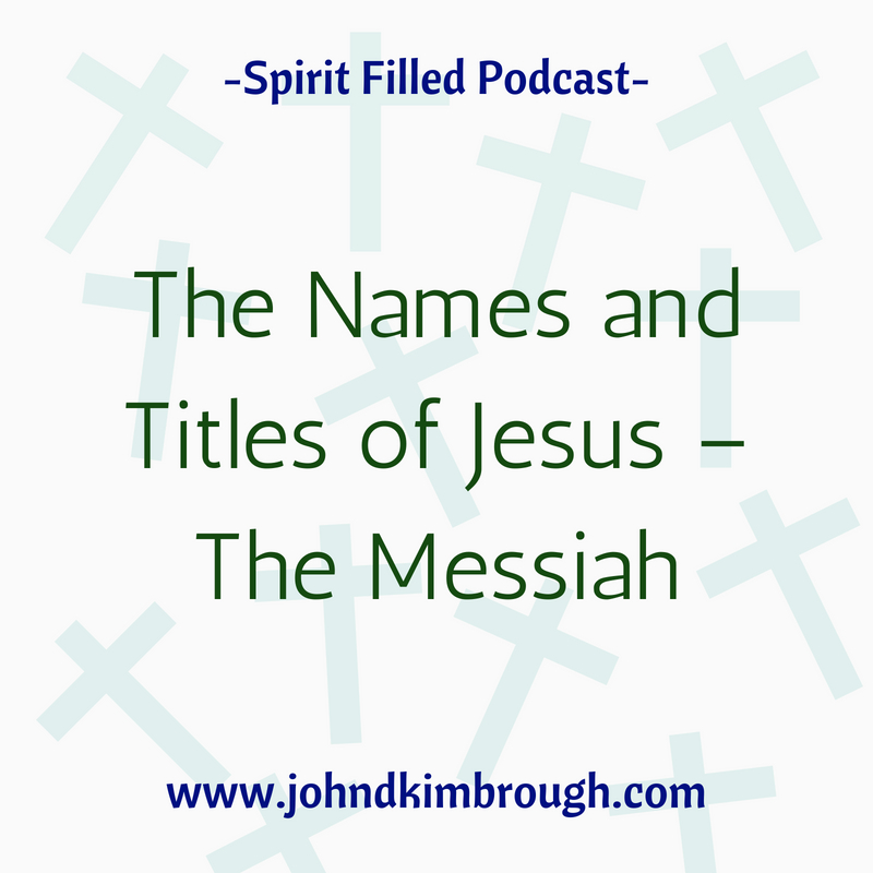 The Names and Titles of Jesus –  The Messiah Episode 102