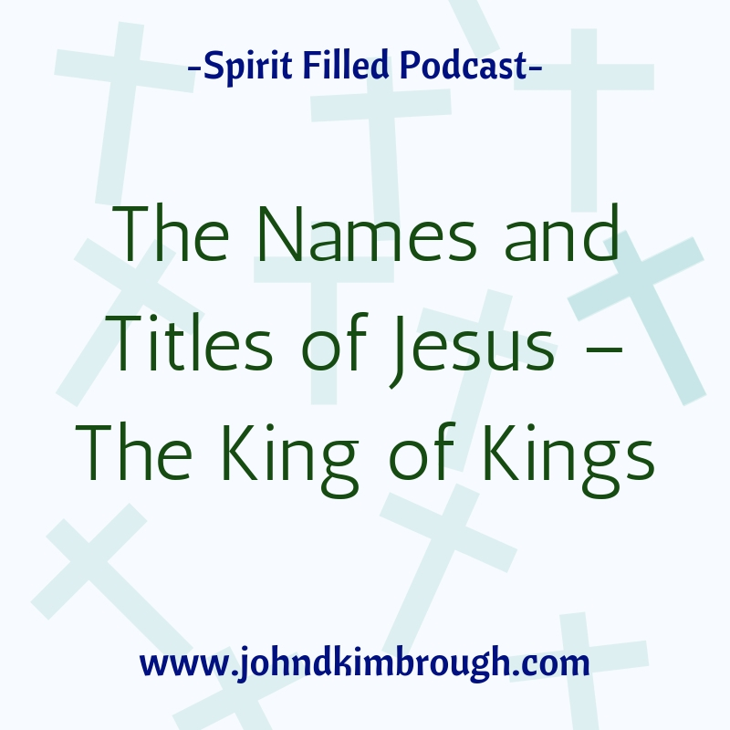 The Names and Titles of Jesus – The King of Kings Episode 103
