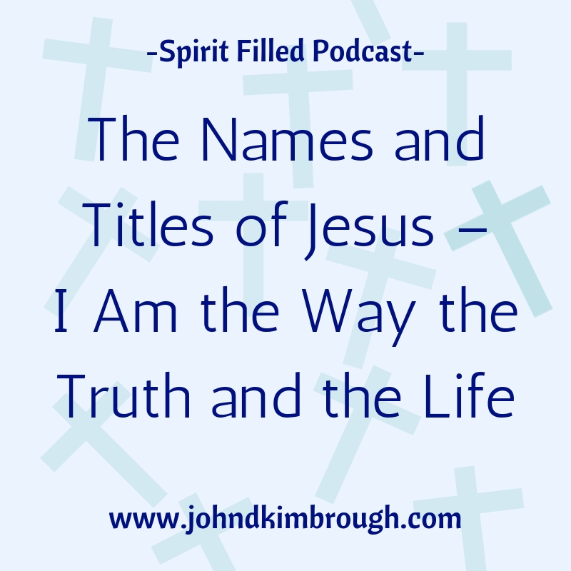 The Names and Titles of Jesus – I Am the Way the Truth and the Life - Episode 104