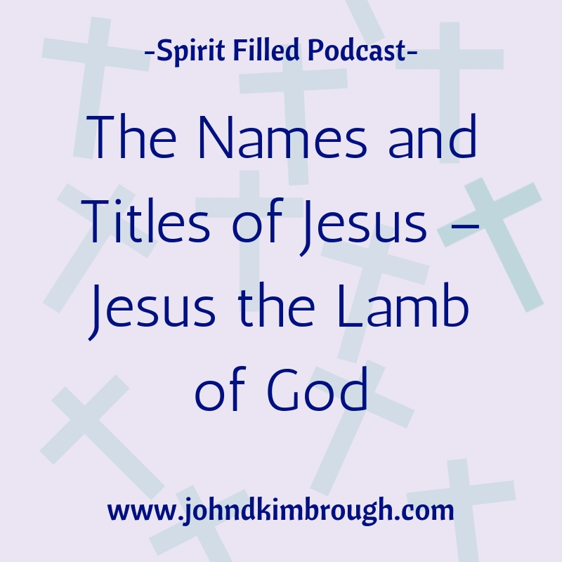 The Names and Titles of Jesus – Jesus the Lamb of God - Episode 105
