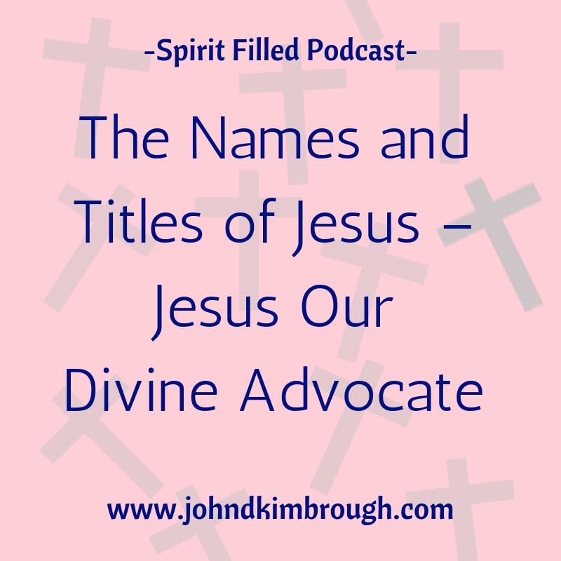 The Names and Titles of Jesus – Jesus Our Divine Advocate – Episode 106
