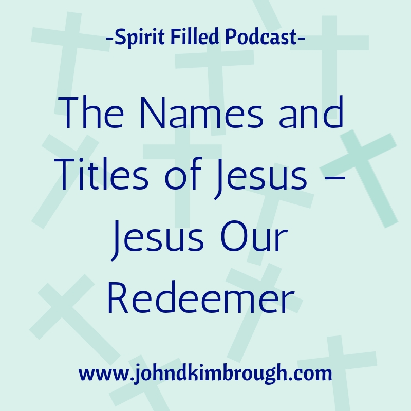 The Names and Titles of Jesus – Jesus Our Redeemer - Episode 107