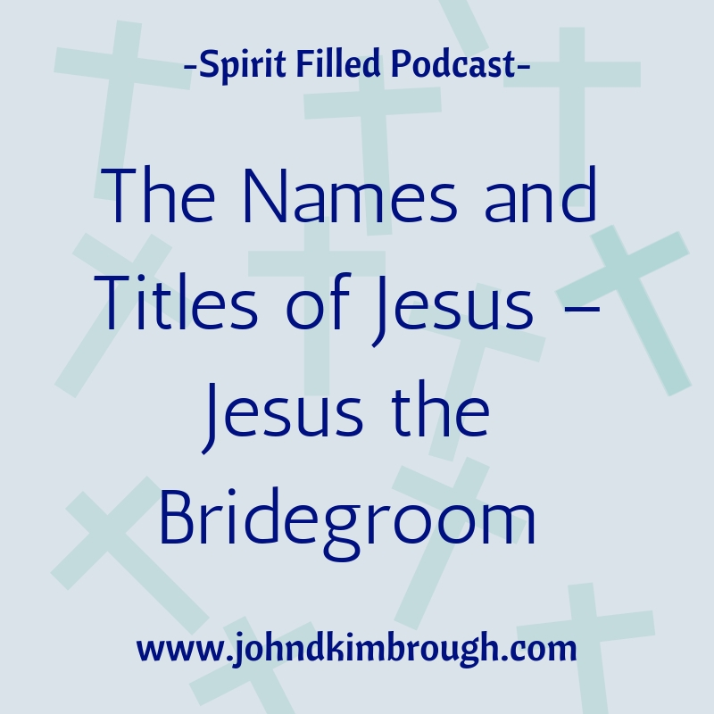 The Names and Titles of Jesus – Jesus the Bridegroom– Episode 108