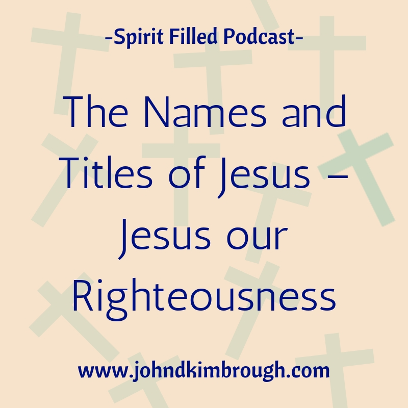 The Names and Titles of Jesus – Jesus Our Righteousness – Episode 110